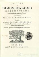 Galileo, title page from Discorsi e Dimostrazioni Matematiche (Discourses and Mathematical Demonstrations concerning the Two New Sciences of Mechanics and Local Motions), Leiden, 1638